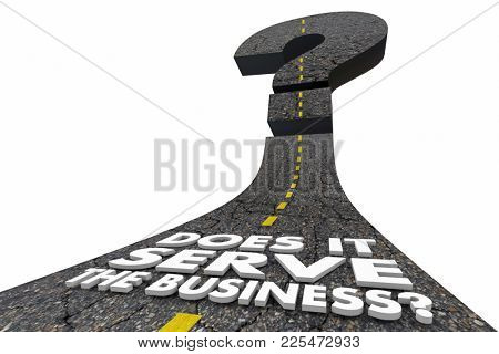 Does it Serve the Business Question Mark Road 3d Illustration