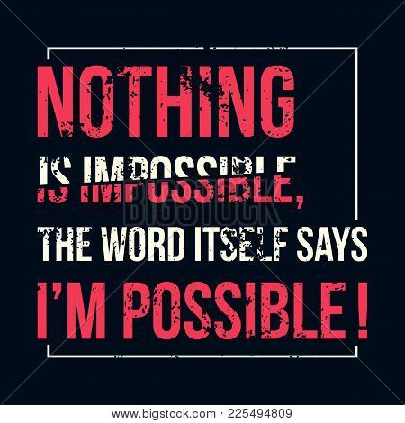 Motivational Quote. Inspiration. Nothing Is Impossible, The Word Itself Says I Am Possible. Over Gre