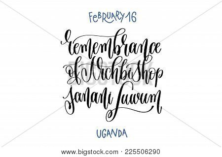 February 16 - Remembrance Of Archbishop Janani Luwum - Uganda, Hand Lettering Inscription Text To Wo