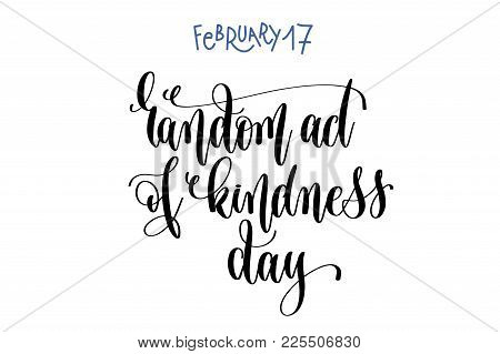February 17 - Random Act Of Kindness Day - Hand Lettering Inscription Text To World Winter Holiday D