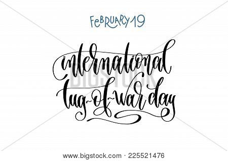 February 19 - International Tug-of-war Day - Hand Lettering Inscription Text To World Winter Holiday