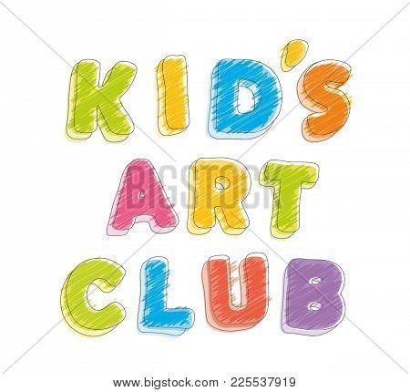 Kid S Art Club. Pencil Crayon Letters. Handwritten, Scribble. Vector Illustration