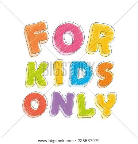 For Kids Only. Font Pencil Crayon. Handwritten, Scribble Vector Illustration