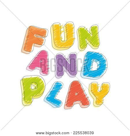 Fun And Play. Pencil Crayon Letters. Handwritten, Scribble Vector Illustration