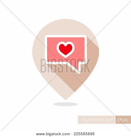 Text Bubble With Heart Pin Map Icon. Valentines Day Symbol. Map Pointer. Vector Illustration, Romanc