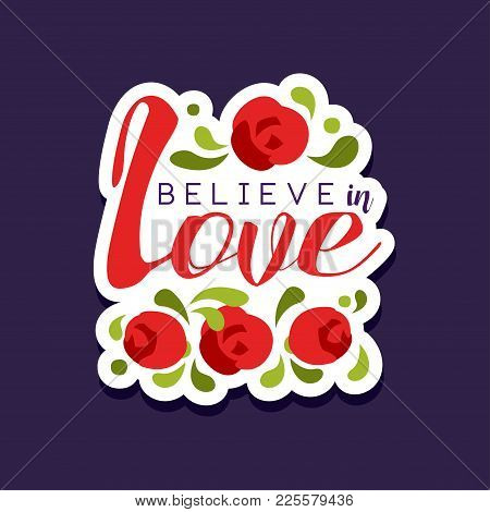 Believe In Love Poster With Romantic Phrase, Valentines Day Card With Roses Colorful Vector Illustra