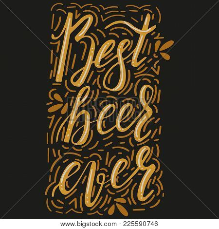 Brushed Lettering Inscription Best Beer Ever With Design Elements. Vector Logo. Hand Drawn Illustrat