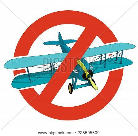 Prohibition Of Biplane. Strict Ban On Construction Of Aircraft With Two Wings, Forbid. Stop World Wa