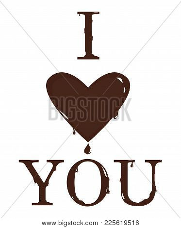 Text I Love You From The Melting Chocolate Letters And Heart. Vector Illustration