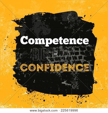 Motivational Quote About Competence And Confidence. Vector Phrase On Dark Background. Best For Poste