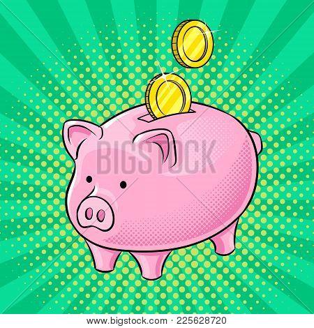 Piggy Bank And Golden Coin Pop Art Retro Vector Illustration. Financial Accumulation Metaphor. Color