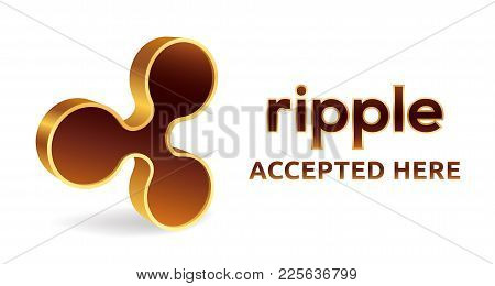 Ripple Accepted Sign Emblem. Crypto Currency. 3d Isometric Golden Ripple Sign With Text Accepted Her