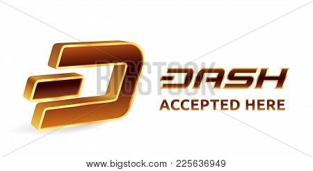 Dash Accepted Sign Emblem. Crypto Currency. 3d Isometric Golden Dash Sign With Text Accepted Here. B