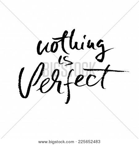 Nothing Is Perfect. Hand Drawn Dry Brush Motivational Lettering. Ink Illustration. Modern Calligraph