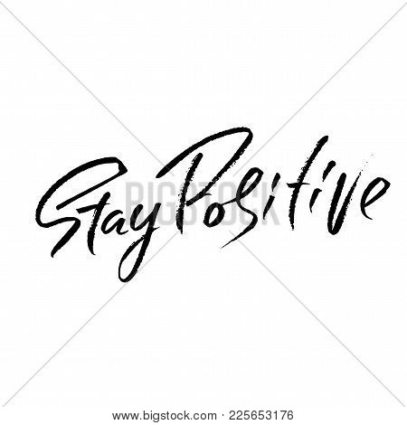 Stay Positive. Hand Drawn Dry Brush Motivational Lettering. Ink Illustration. Modern Calligraphy Phr