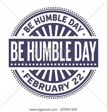 Be Humble Day, February 22, Rubber Stamp, Vector Illustration