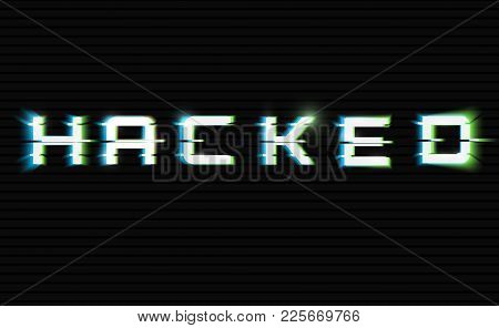 Word Hacked. Glitched. Vector Illustration.