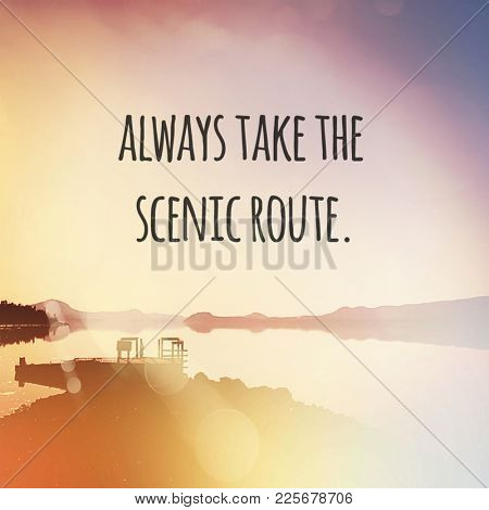 Quote - Always take the scenic route