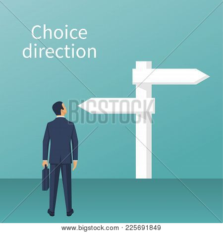 Direction Choosing. Businessman Standing Sign With Arrows. Choice Way Concept. Decision Business Met