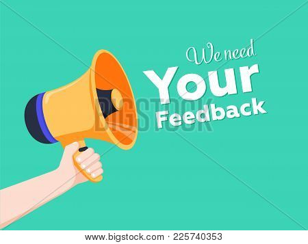 We Want Your Feedback. Megaphone In Hand With Text. Male Hand Holding Megaphone. Loudspeaker Banner