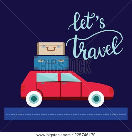 Travel Car Illustration With Luggage And Lettering Let S Travel. Summer Holiday Concept In Flat Desi