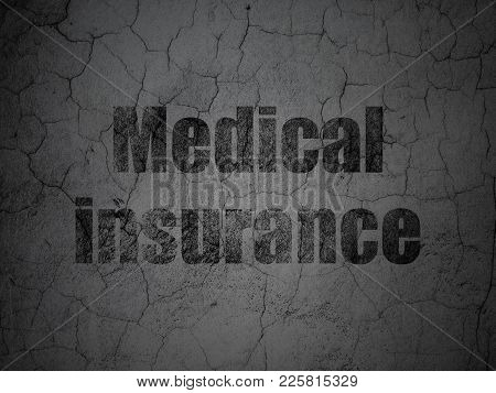 Insurance Concept: Black Medical Insurance On Grunge Textured Concrete Wall Background