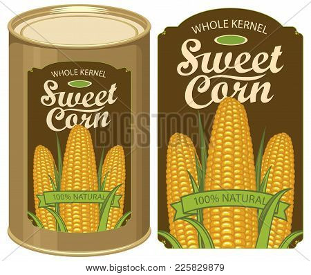 Vector Illustration Of Tin Can With A Label For Canned Sweet Corn With The Image Of Three Realistic