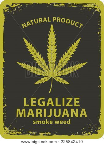 Vector Banner For Legalize Marijuana With Cannabis Leaf In Grunge Style. Natural Product Of Organic