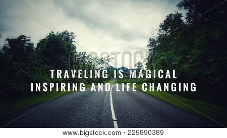 Motivational And Inspirational Quotes - Traveling Is Magical, Inspiring And Life Changing. With Vint