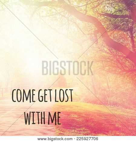 Quote - Come get lost with me
