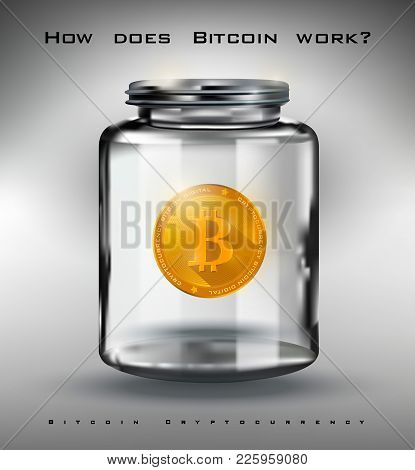 Bitcoin Crypto-currency, Golden Bitcoin In A Glass Jar, Digital Currency How Does Bitcoin Work