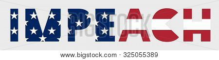 Impeachment Banner. Stylized Inscription Impeach Textured By Usa Flag. To Illustrate The Political P