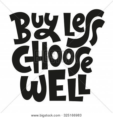 Buy Less, Choose Well. Unique Vector Hand-written Phrase About Reasonable Consumption, Buying Unnece