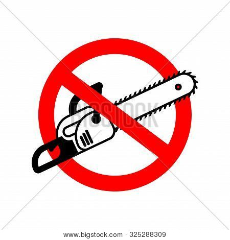 Stop Chainsaw. Red Road Forbidding Sign. Ban Sawing