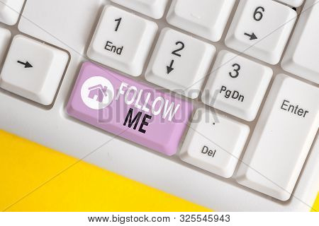 Word writing text Follow Me. Business concept for Inviting a demonstrating or group to obey your prefered leadership White pc keyboard with empty note paper above white background key copy space. poster