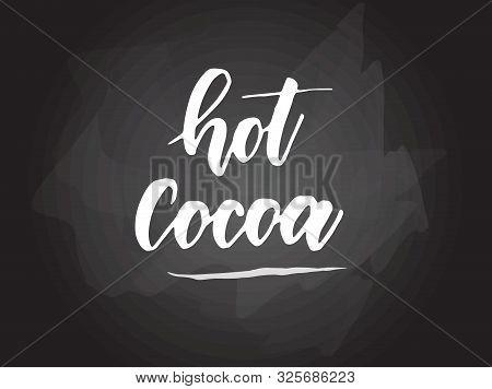 Hot Cocoa - Handwritten Modern Calligraphy Handlettering Typography On Blackboard (chalkboard) Backg