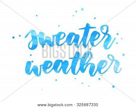 Sweater Weather - Handwritten Modern Calligraphy Handlettering. Abstract Watercolor Imitation Text W
