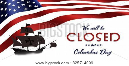 American National Holiday. Us Flag Background With Santa Maria. Text: We Will Be Closed On Columbus