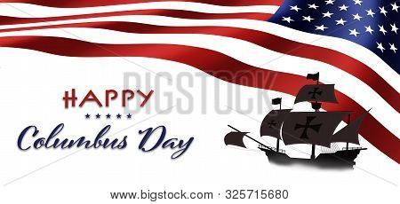 American National Holiday. Us Flag Background With Santa Maria. Text: Happy Columbus Day.