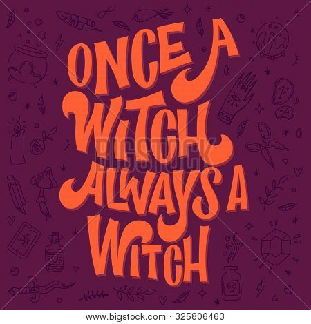 Once A Witch Always A Witch - Hand Drawn Lettering Pun Phrase. Witch Themed Design Quote. Witch Stuf