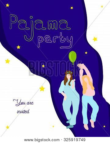 Pajama Party Concept Of Invitation. Hand Drawn Text And Two Young Girls Wearing Pajamas. Lettering.