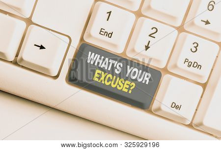 Handwriting text What S Your Excuse Question. Concept meaning Explanations for not doing something Inquiry White pc keyboard with empty note paper above white background key copy space. poster