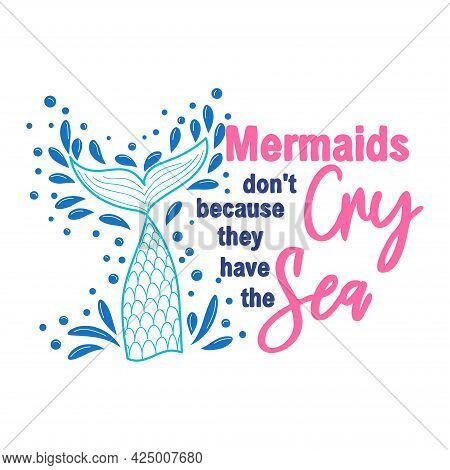 Mermaids Dont Cry Because They Have The Sea. The Sea Is The Tears Of Mermaids. Mermaid Tail Card Wit