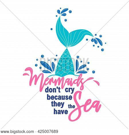 Quote About Mermaids And Mermaid Tail With Splashes. Inspirational Quote About The Sea. Mythical Cre