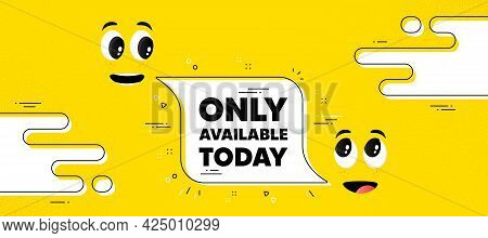 Only Available Today. Cartoon Face Chat Bubble Background. Special Offer Price Sign. Advertising Dis