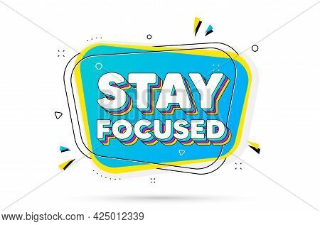 Stay Focused Motivation Quote. Chat Bubble With Layered Text. Motivational Slogan. Inspiration Messa
