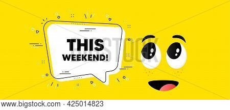 This Weekend Text. Cartoon Face Chat Bubble Background. Special Offer Sign. Sale Promotion Symbol. T