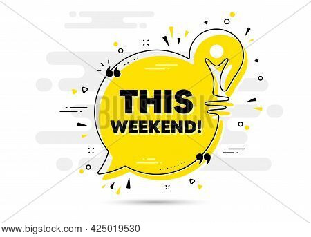 This Weekend Text. Yellow Idea Chat Bubble Background. Special Offer Sign. Sale Promotion Symbol. Th