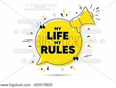 My Life My Rules Motivation Message. Yellow Megaphone Chat Bubble Background. Motivational Slogan. I