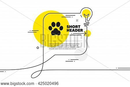 Dog Paw Icon. Continuous Line Idea Chat Bubble Banner. Pets Care Sign. Animal Step Symbol. Dog Paw I